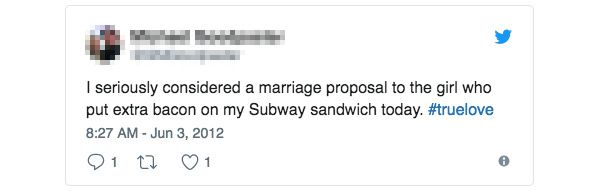 """I seriously considered a marriage proposal to the girl who put extra bacon on my Subway sandwich today. #truelove"""