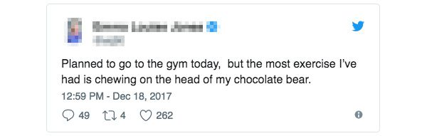 """Planned to go to the gym today, but the most exercise I've had is chewing on the head of my chocolate bear."""