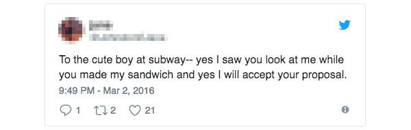 """To the cute boy at subway-- yes I saw you look at me while you made my sandwich and yes I will accept your proposal."""