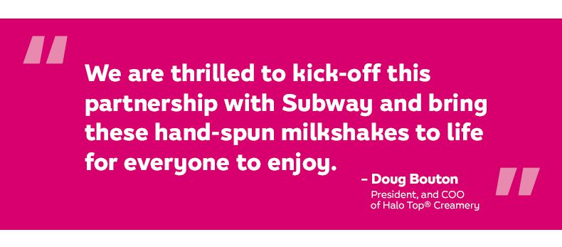 """""""We are thrilled to kick-off this partnership with Subway and bring these hand-spun milkshakes to life for everyone to enjoy."""""""